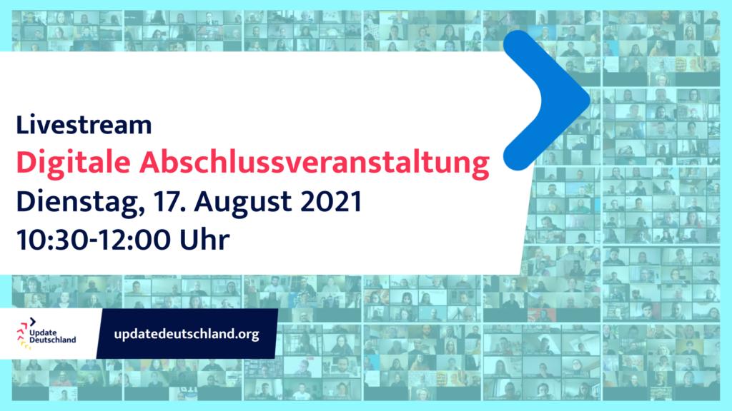 Livestream Digitale Abschlussveranstaltung von Update Deutschland: Dienstag, 17. August 2021, 10.30 bis 12.00 Uhr. Dunkelblaue und rote Schrift auf Türkisen Hintergrund